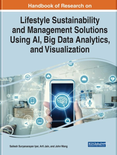 Handbook of Research on Lifestyle Sustainability and Management Solutions Using AI, Big Data Analytics, and Visualization