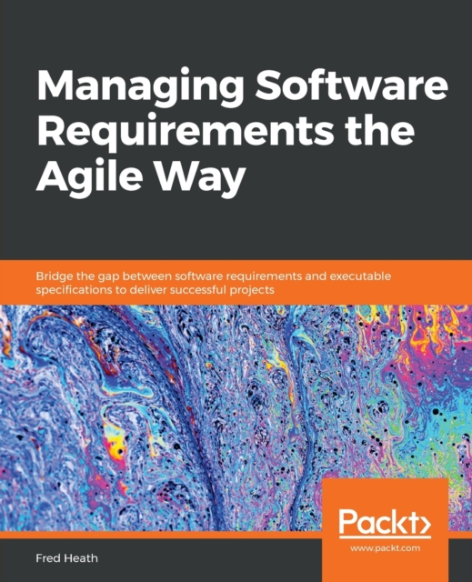 Managing Software Requirements the Agile Way