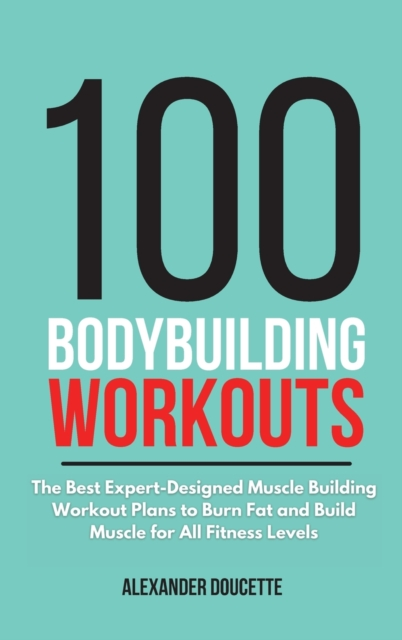 100 Bodybuilding Workouts