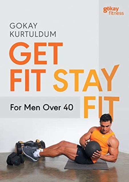 Get Fit Stay Fit For Men Over 40