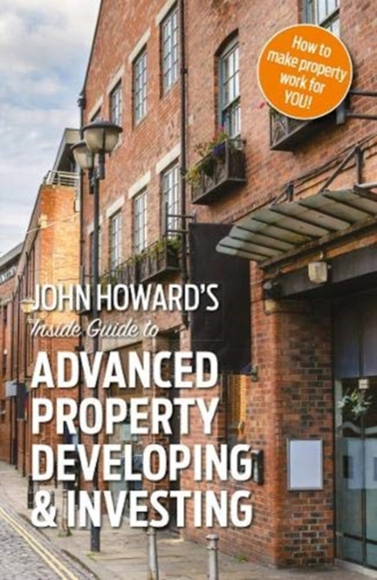 John Howard's Inside Guide to Advanced Property Developing & Investing