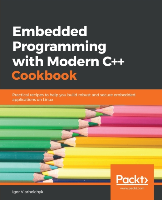 Embedded Programming with Modern C++ Cookbook