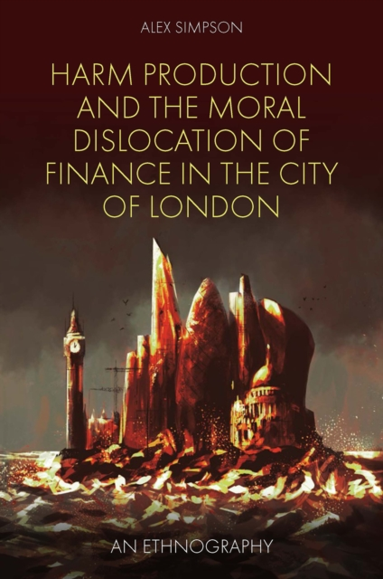 Harm Production and the Moral Dislocation of Finance in the City of London