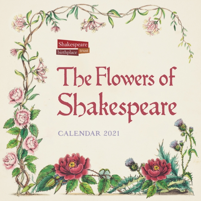 Shakespeare Birthplace Trust - Flowers of Shakespeare Wall Calendar 2021 (Art Calendar)