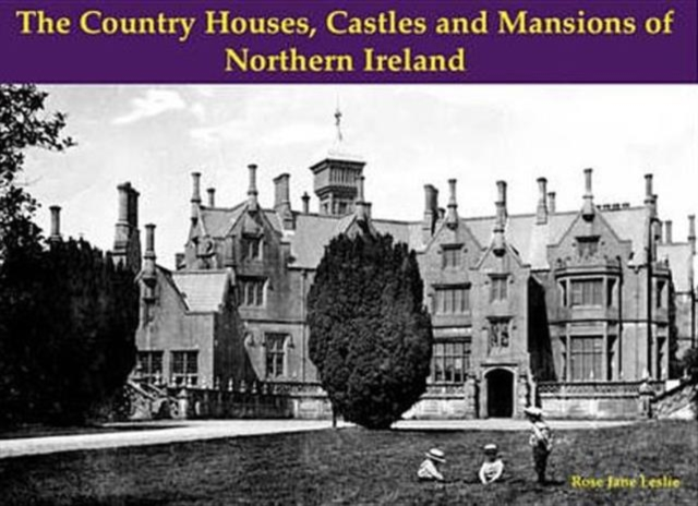 Country Houses, Castles and Mansions of Northern Ireland