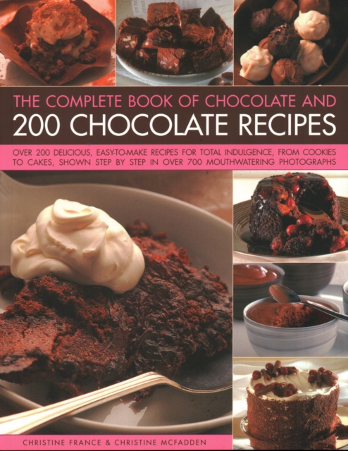 Chocolate and 200 Chocolate Recipes, The Complete Book of
