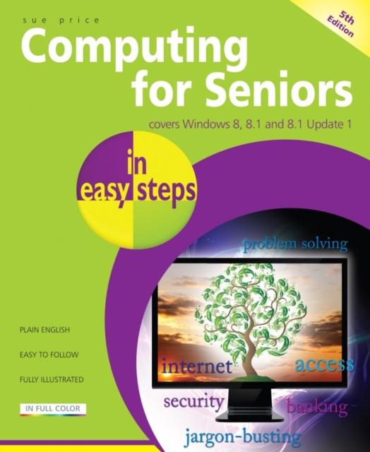 Computing for Seniors in Easy Steps Windows 8 Office 2013