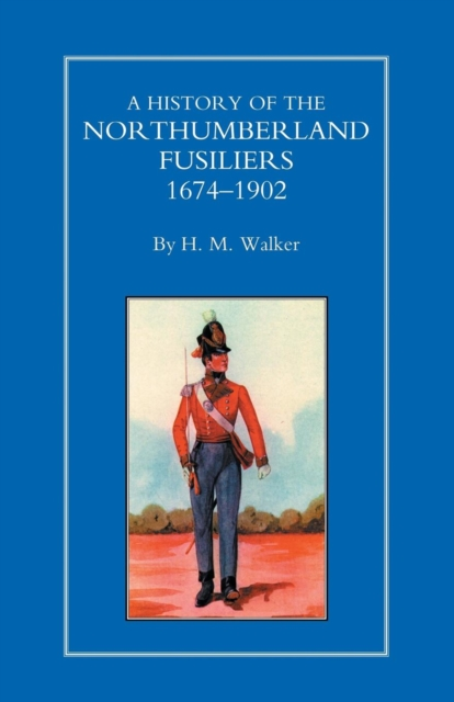 History of the Northumberland Fusiliers 1674-1902