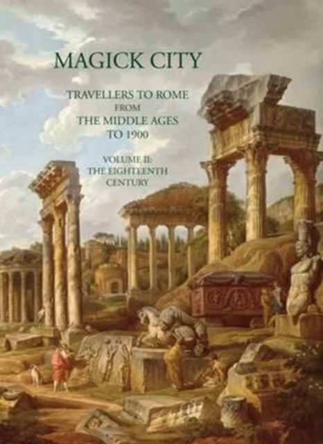 Magick City: Travellers to Rome from the Middle Ages to 1900