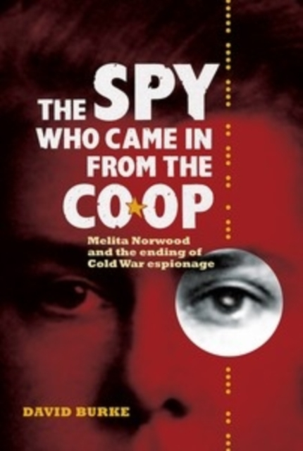 Spy Who Came In From the Co-op - Melita Norwood and the Ending of Cold War Espionage