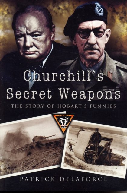 Churchill's Secret Weapons: the Story of Hobart's Funnies