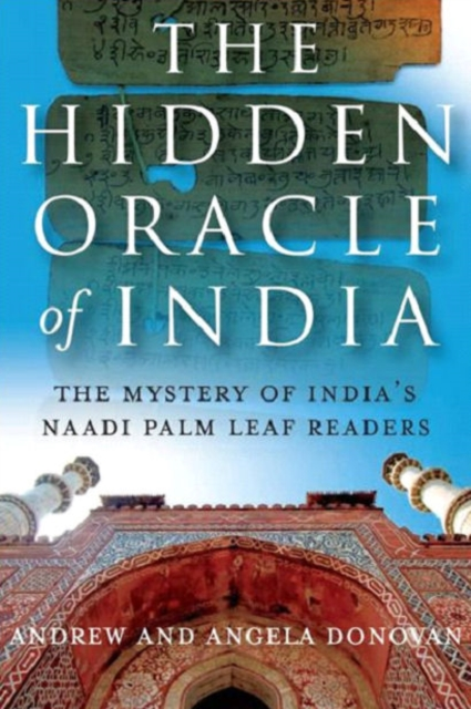 Hidden Oracle of India, The - The Mystery of India`s Naadi Palm Leaf Readers