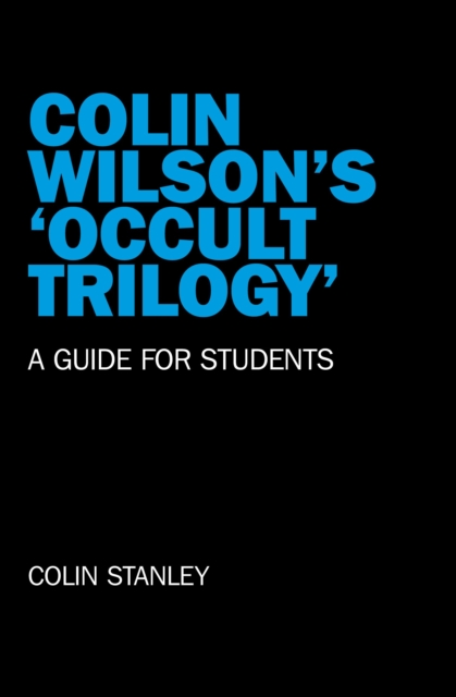 Colin Wilson`s `Occult Trilogy` - a guide for students