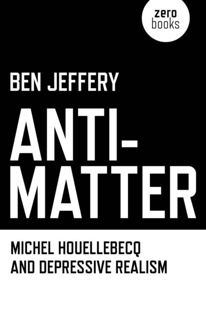 Anti-Matter - Michel Houellebecq and Depressive Realism