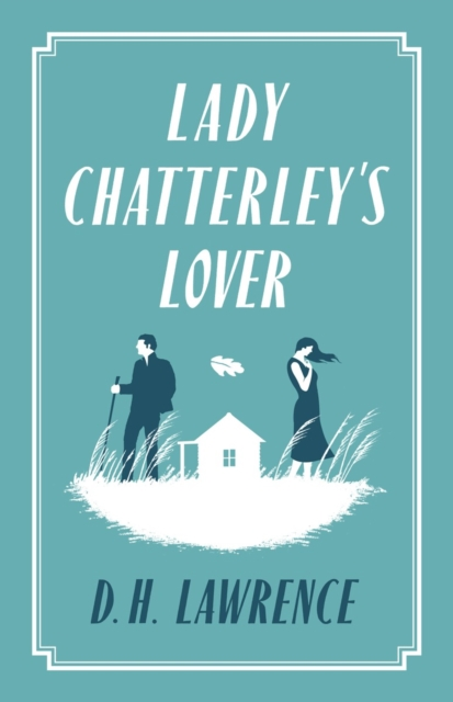 Lady Chatterley's Lover (Alma Classics: Evergreens)