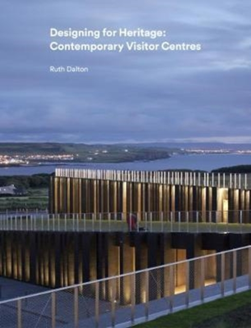 Designing for Heritage: Contemporary Visitor Centres