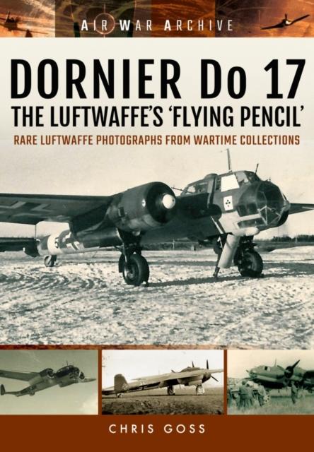 Dornier Do 17 the Luftwaffe's 'Flying Pencil'