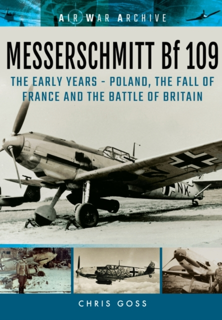 Messerschmitt Bf 109: The Early Years - Poland, the Fall of France and the Battle of Britain