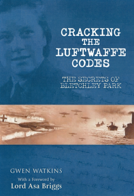 Cracking the Luftwaffe Codes: The Secrets of Bletchley Park