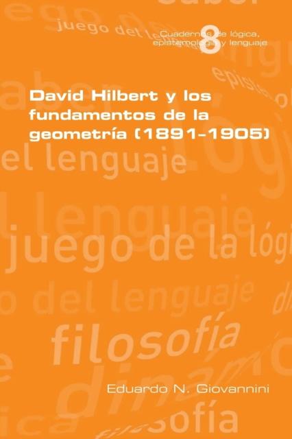 David Hilbert y los fundamentos de la geometria (1891-1905)