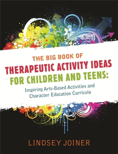 Big Book of Therapeutic Activity Ideas for Children and Teens