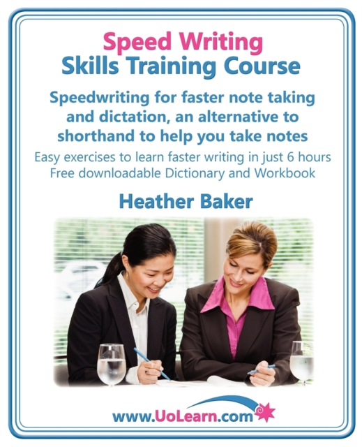Speed Writing Skills Training Course: Speedwriting for Faster Note Taking and Dictation, an Alternative to Shorthand to Help You Take Notes