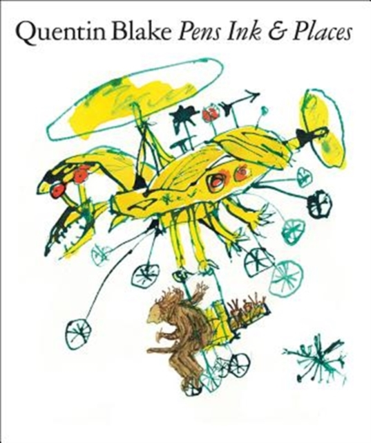 Quentin Blake: Pens Ink & Places