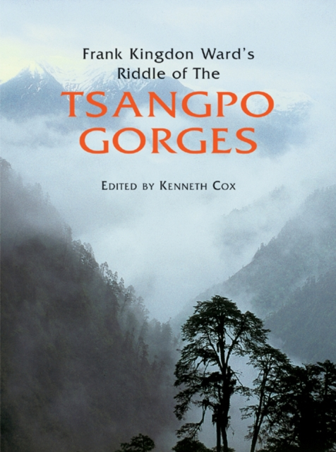 Frank Kingdon Ward's Riddle of the Tsangpo Gorges (revised Edition)