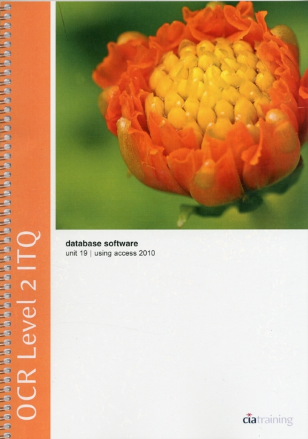OCR Level 2 ITQ - Unit 19 - Database Software Using Microsoft Access 2010