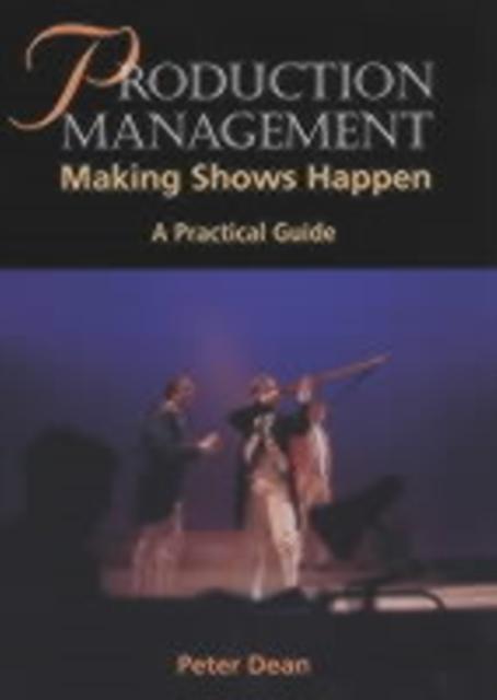 Production Management: Making Shows Happen - a Practical Guide