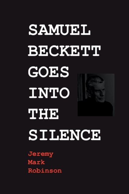 Samuel Beckett Goes Into the Silence