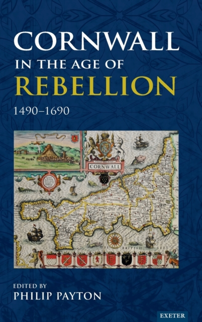 Cornwall in the Age of Rebellion, 1490-1660