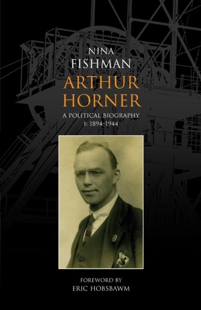 Arthur Horner: A Political Biography