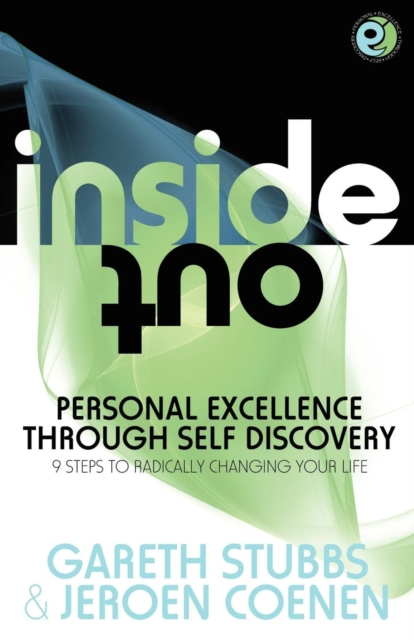 Inside Out - Personal Excellence Through Self Discovey - 9 Steps to Radically Change Your Life Using Nlp, Personal Development, Philosophy and Action for True Success, Value, Love and Fulfilment
