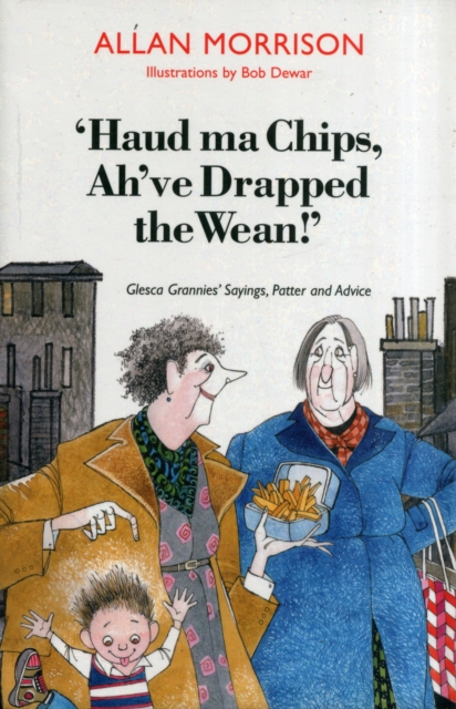 'Haud Ma Chips, Ah've Drapped the Wean!'