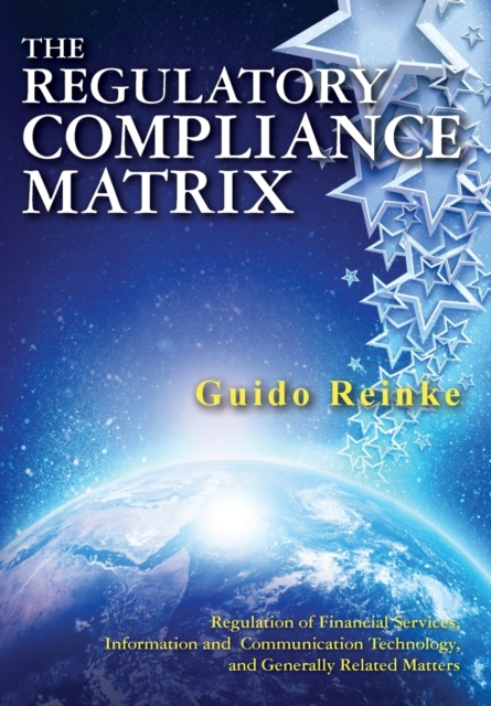 Regulatory Compliance Matrix: Regulation of Financial Services, Information and Communication Technology, and Generally Related Matters