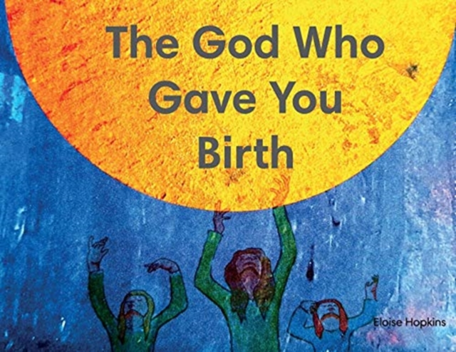 God Who Gave You Birth