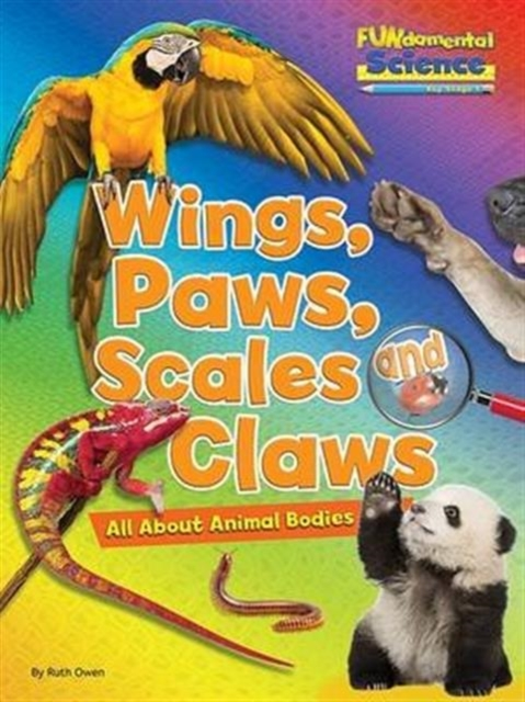 Fundamental Science Key Stage 1: Wings, Paws, Scales and Claws: All About Animal Bodies