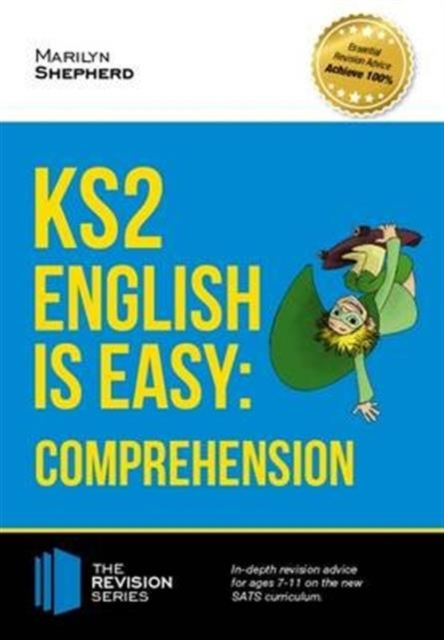 KS2: English is Easy - English Comprehension. in-Depth Revision Advice for Ages 7-11 on the New Sats Curriculum. Achieve 100%