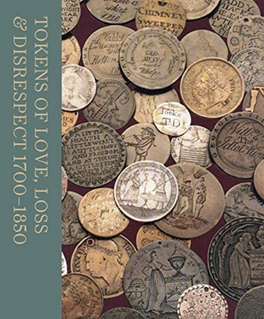 Tokens of Love, Loss and Disrespect 1700-1850