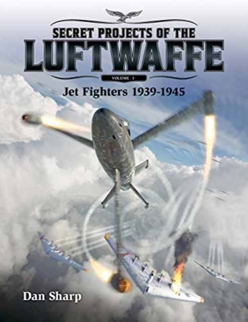 Secret Projects of the Luftwaffe - Vol 1