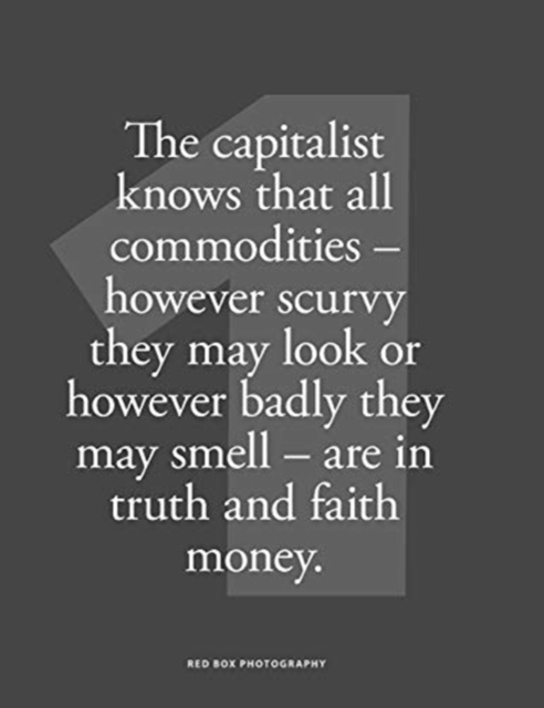 capitalist knows that all commodities - however scurvy they may look or however badly they may smell - are in faith and truth money