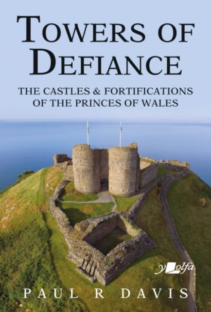 Towers of Defiance - Castles and Fortifications of the Welsh Princes