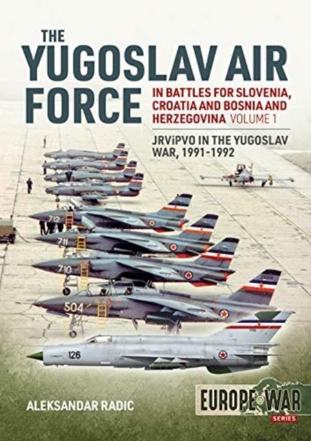 Yugoslav Air Force in the Battles for Slovenia, Croatia and Bosnia and Herzegovina 1991-92