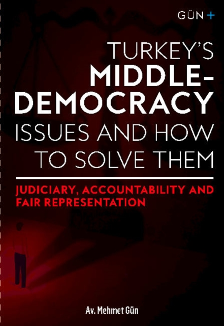 TURKEY'S MIDDLE-DEMOCRACY ISSUES and HOW TO SOLVE THEM: