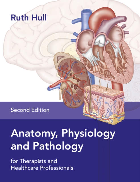 Anatomy, Physiology and Pathology for Therapists and Healthcare Professionals