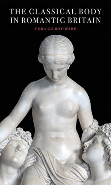 Classical Body in Romantic Britain