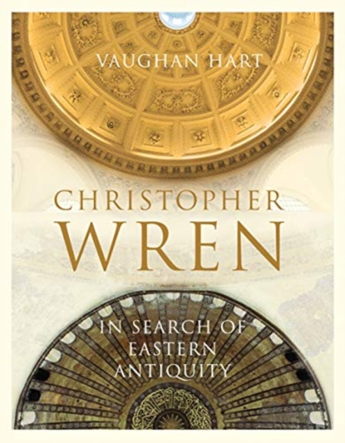 Christopher Wren - In Search of Eastern Antiquity