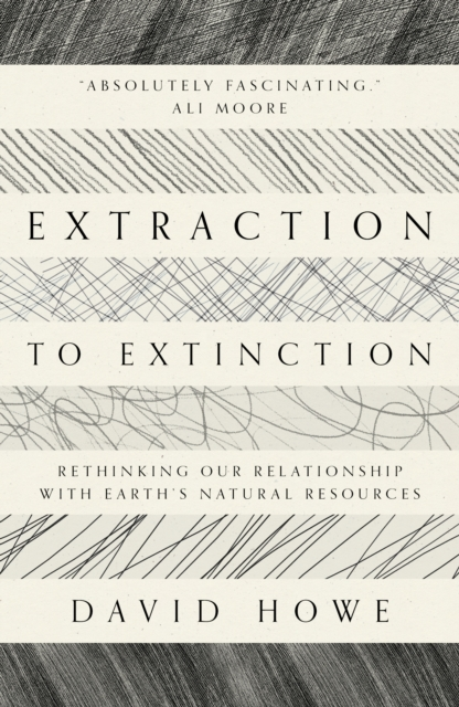 Extraction to Extinction