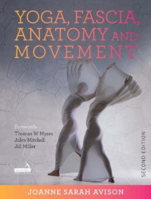Yoga, Fascia, Anatomy and Movement, Second edition